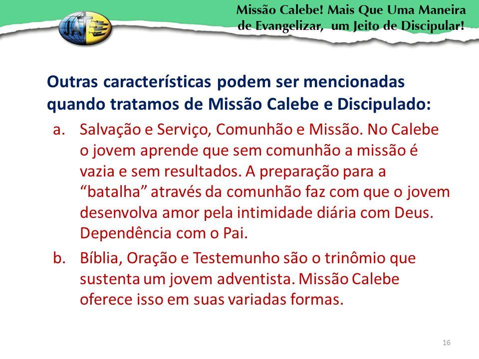 Outras características podem ser mencionadas quando tratamos de Missão Calebe e Discipulado: a.Salvação e Serviço, Comunhão e Missão. No Calebe o jove