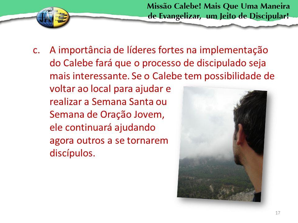 c.A importância de líderes fortes na implementação do Calebe fará que o processo de discipulado seja mais interessante. Se o Calebe tem possibilidade