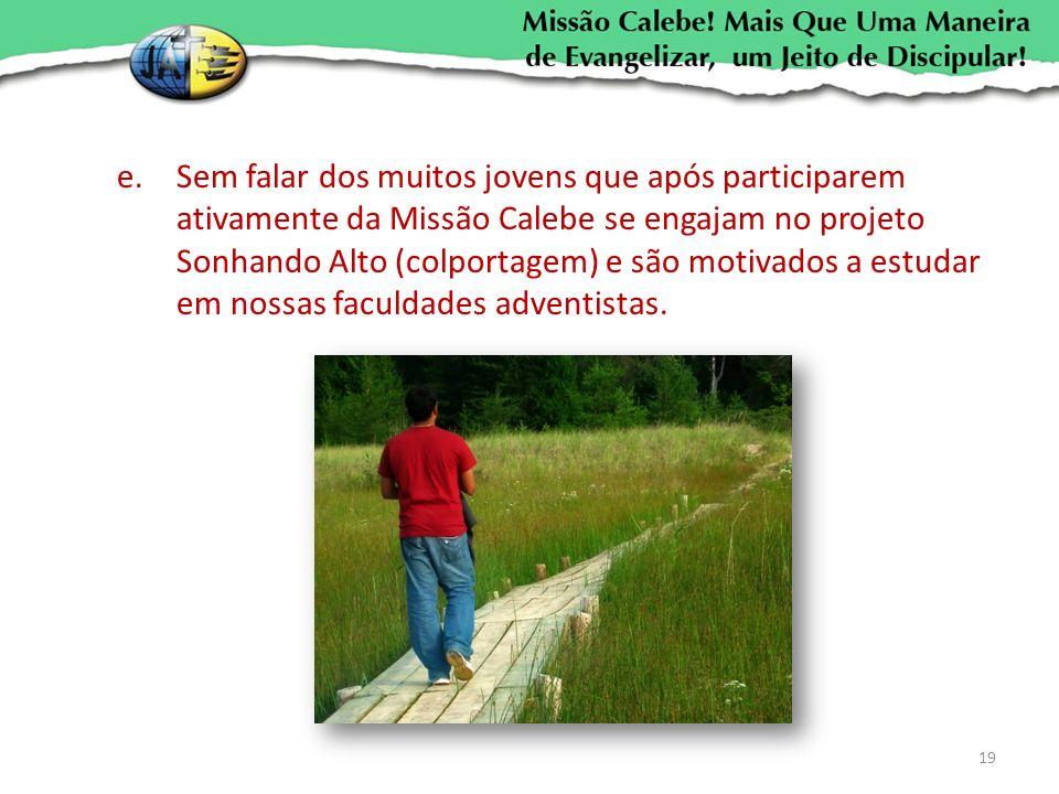 e.Sem falar dos muitos jovens que após participarem ativamente da Missão Calebe se engajam no projeto Sonhando Alto (colportagem) e são motivados a es