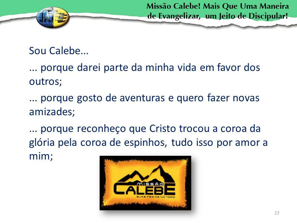 Sou Calebe...... porque darei parte da minha vida em favor dos outros;... porque gosto de aventuras e quero fazer novas amizades;... porque reconheço