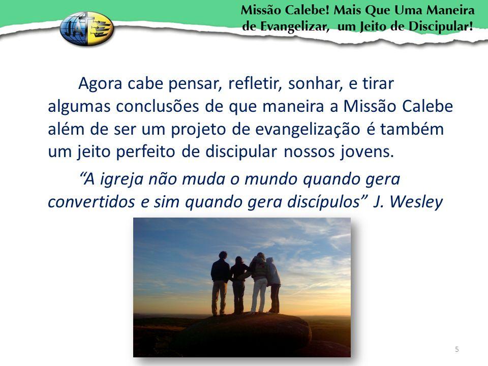 Agora cabe pensar, refletir, sonhar, e tirar algumas conclusões de que maneira a Missão Calebe além de ser um projeto de evangelização é também um jei