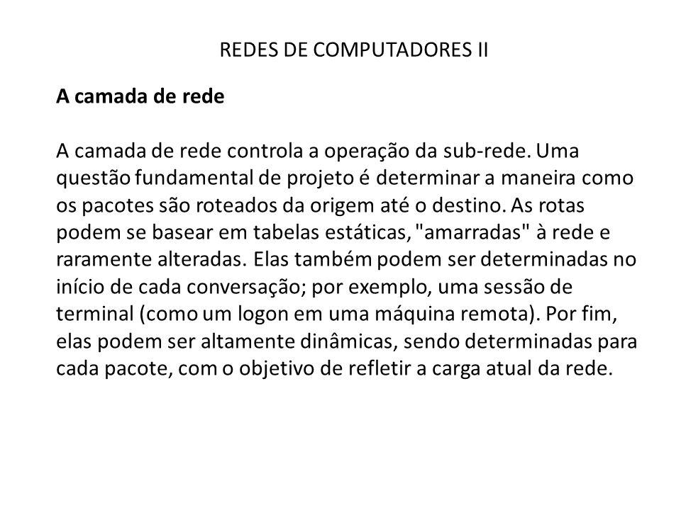 REDES DE COMPUTADORES II A camada de rede A camada de rede controla a operação da sub-rede. Uma questão fundamental de projeto é determinar a maneira