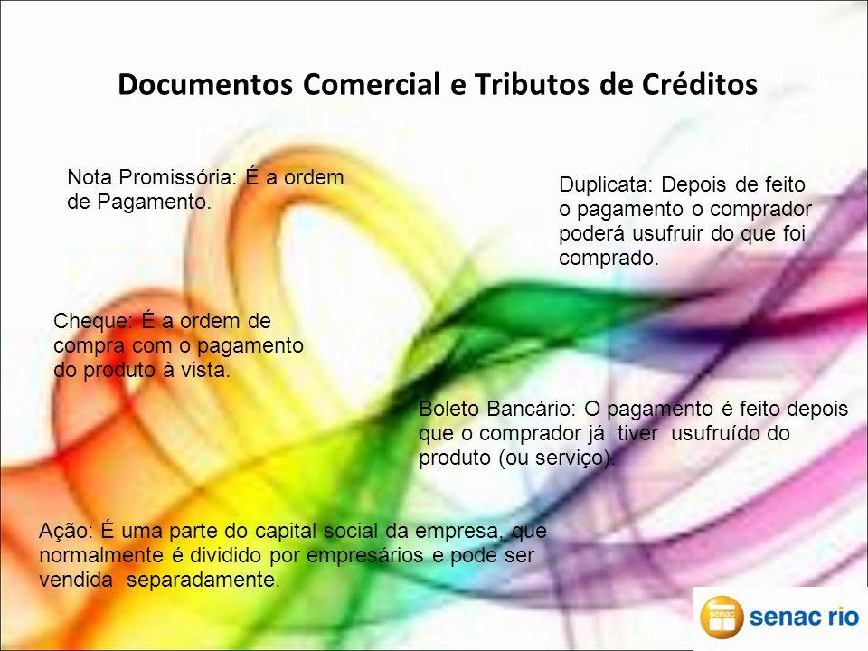 Documentos Comercial e Tributos de Créditos Nota Promissória: É a ordem de Pagamento.