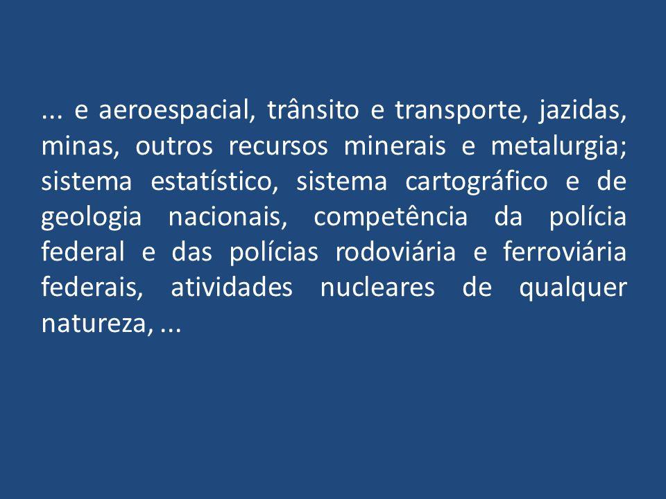 ... e aeroespacial, trânsito e transporte, jazidas, minas, outros recursos minerais e metalurgia; sistema estatístico, sistema cartográfico e de geolo