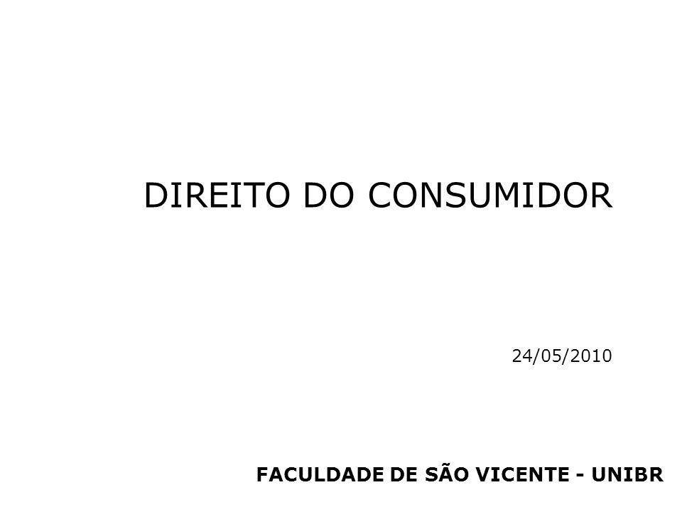 DIREITO DO CONSUMIDOR 24/05/2010 FACULDADE DE SÃO VICENTE - UNIBR