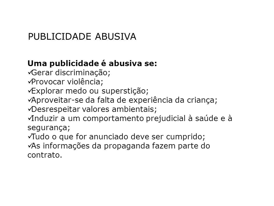 PUBLICIDADE ABUSIVA Uma publicidade é abusiva se: Gerar discriminação; Provocar violência; Explorar medo ou superstição; Aproveitar-se da falta de exp