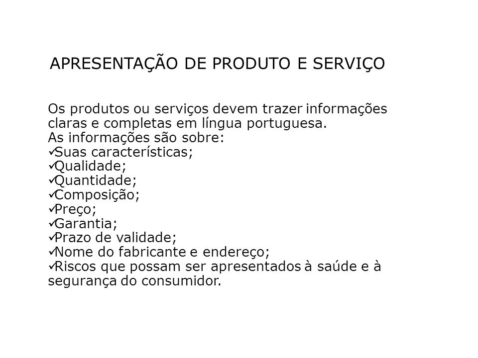 APRESENTAÇÃO DE PRODUTO E SERVIÇO Os produtos ou serviços devem trazer informações claras e completas em língua portuguesa. As informações são sobre:
