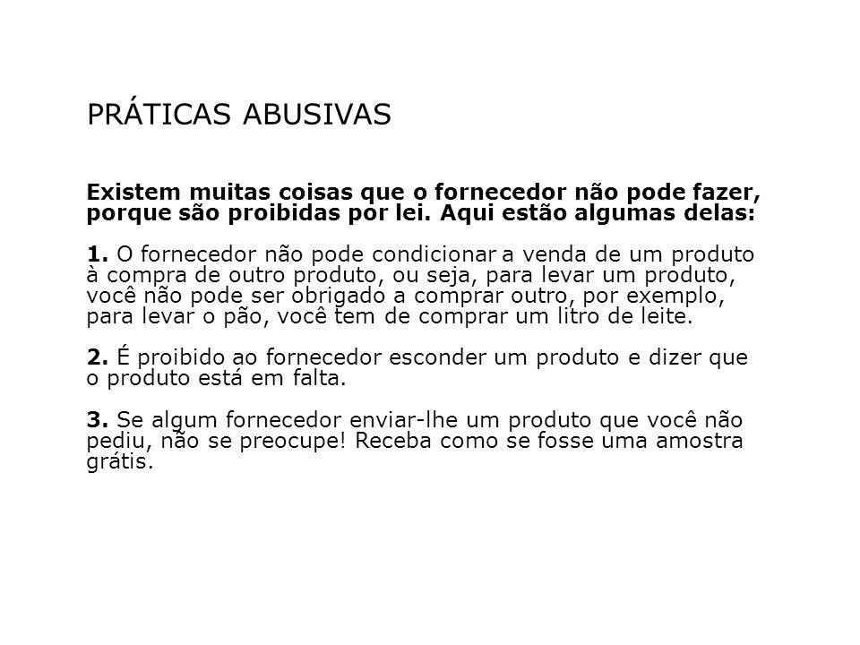 PRÁTICAS ABUSIVAS Existem muitas coisas que o fornecedor não pode fazer, porque são proibidas por lei.