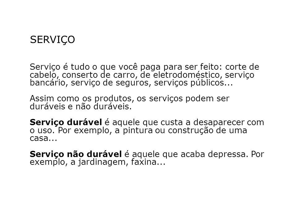 SERVIÇO Serviço é tudo o que você paga para ser feito: corte de cabelo, conserto de carro, de eletrodoméstico, serviço bancário, serviço de seguros, serviços públicos...