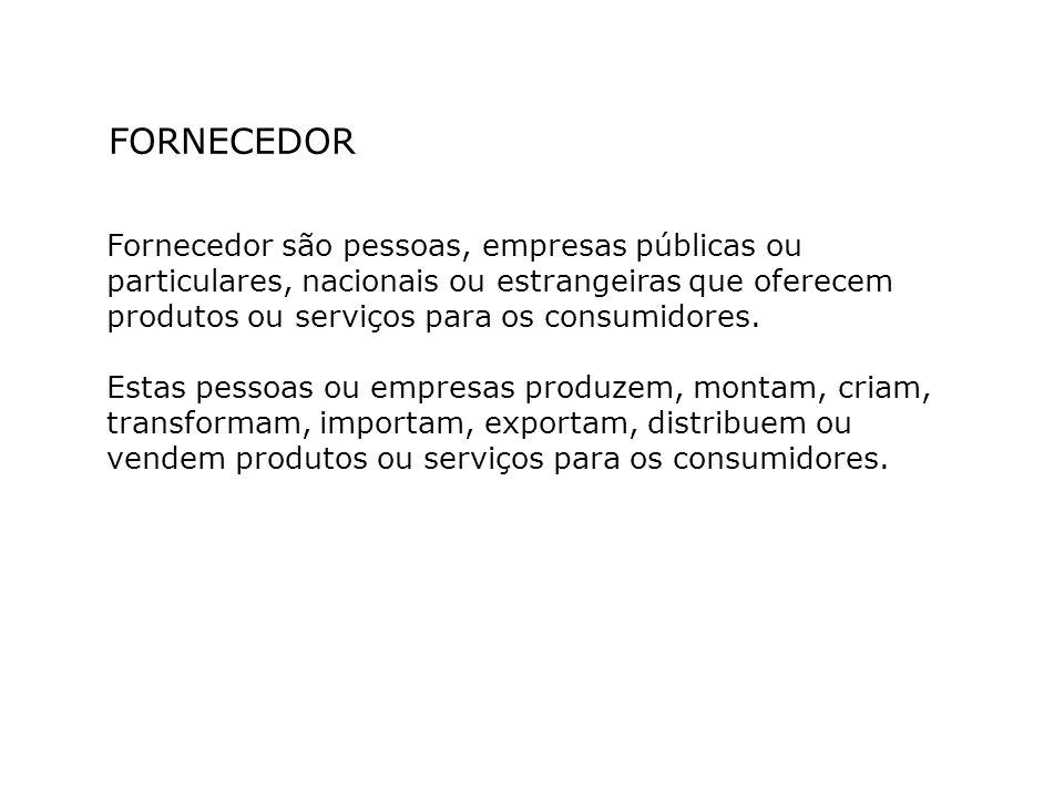 FORNECEDOR Fornecedor são pessoas, empresas públicas ou particulares, nacionais ou estrangeiras que oferecem produtos ou serviços para os consumidores