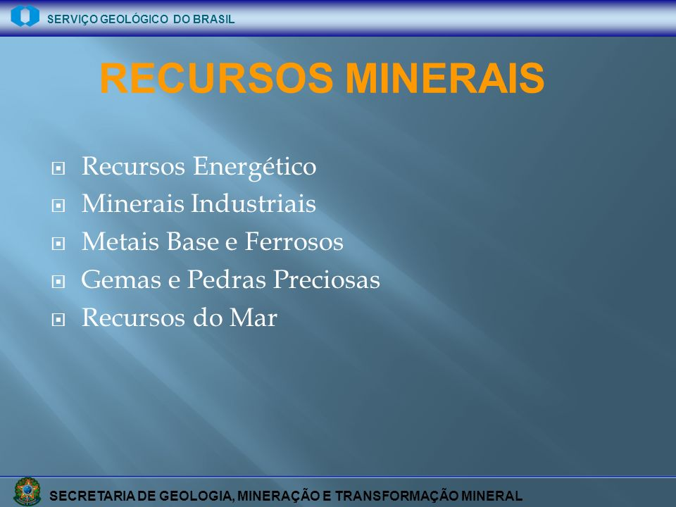 SECRETARIA DE GEOLOGIA, MINERAÇÃO E TRANSFORMAÇÃO MINERAL SERVIÇO GEOLÓGICO DO BRASIL Recursos Energético Minerais Industriais Metais Base e Ferrosos