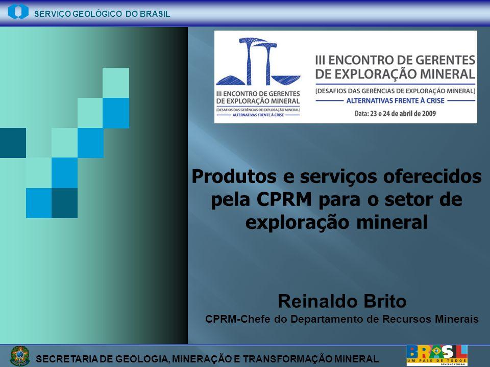 SECRETARIA DE GEOLOGIA, MINERAÇÃO E TRANSFORMAÇÃO MINERAL SERVIÇO GEOLÓGICO DO BRASIL Reinaldo Brito CPRM-Chefe do Departamento de Recursos Minerais P