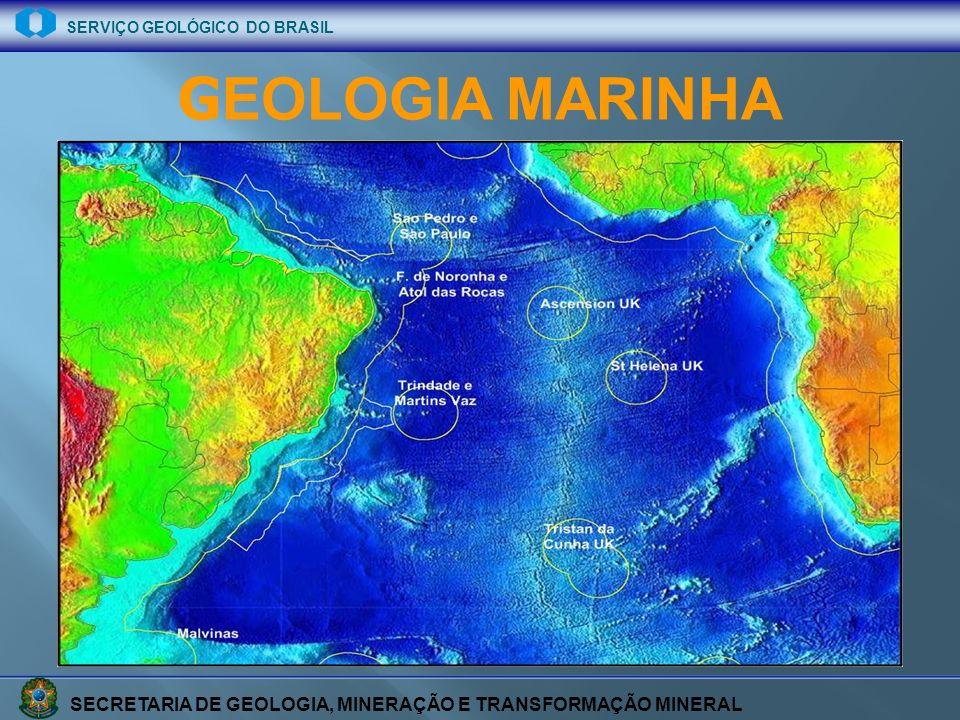 SECRETARIA DE GEOLOGIA, MINERAÇÃO E TRANSFORMAÇÃO MINERAL SERVIÇO GEOLÓGICO DO BRASIL G EOLOGIA MARINHA