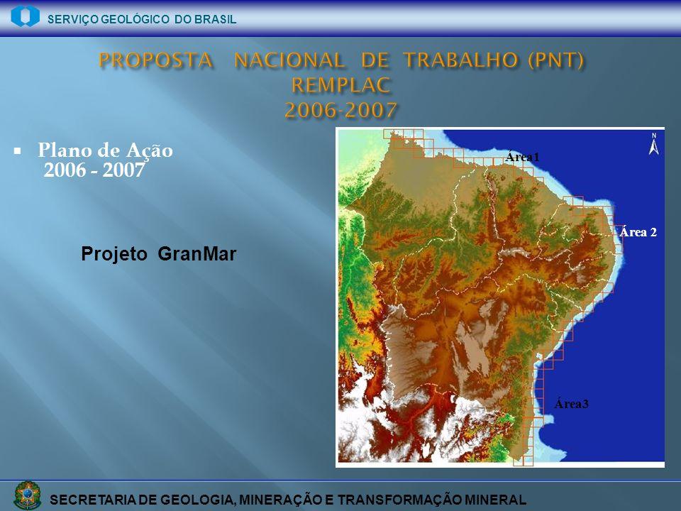 SECRETARIA DE GEOLOGIA, MINERAÇÃO E TRANSFORMAÇÃO MINERAL SERVIÇO GEOLÓGICO DO BRASIL Plano de Ação 2006 - 2007 Projeto GranMar Área1 Área 2 Área3