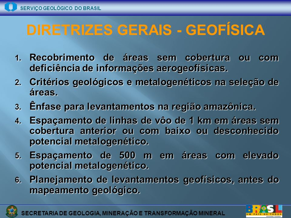 SECRETARIA DE GEOLOGIA, MINERAÇÃO E TRANSFORMAÇÃO MINERAL SERVIÇO GEOLÓGICO DO BRASIL DIRETRIZES GERAIS - GEOFÍSICA 1. Recobrimento de áreas sem cober