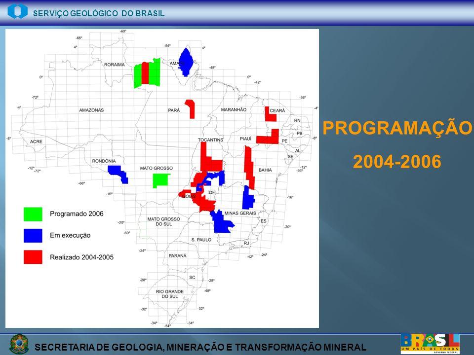 SECRETARIA DE GEOLOGIA, MINERAÇÃO E TRANSFORMAÇÃO MINERAL SERVIÇO GEOLÓGICO DO BRASIL PROGRAMAÇÃO 2004-2006