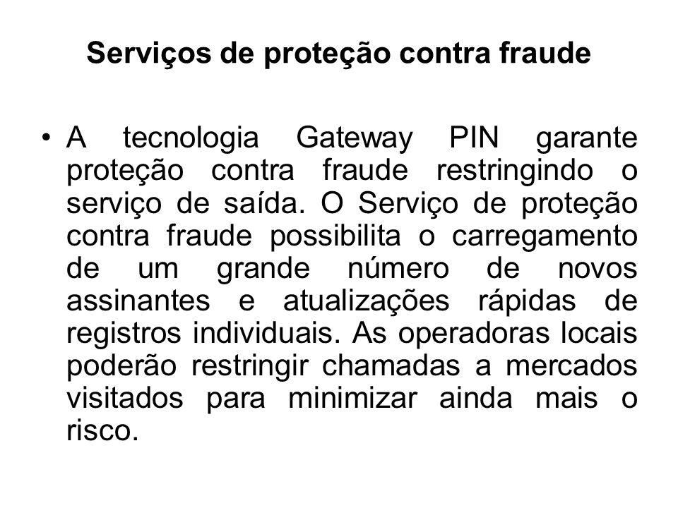 Serviços de proteção contra fraude A tecnologia Gateway PIN garante proteção contra fraude restringindo o serviço de saída. O Serviço de proteção cont
