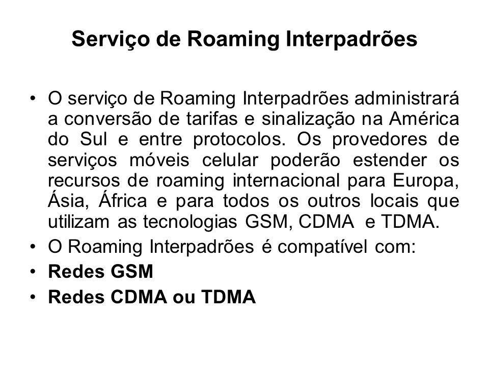 Serviço de Roaming Interpadrões O serviço de Roaming Interpadrões administrará a conversão de tarifas e sinalização na América do Sul e entre protocol