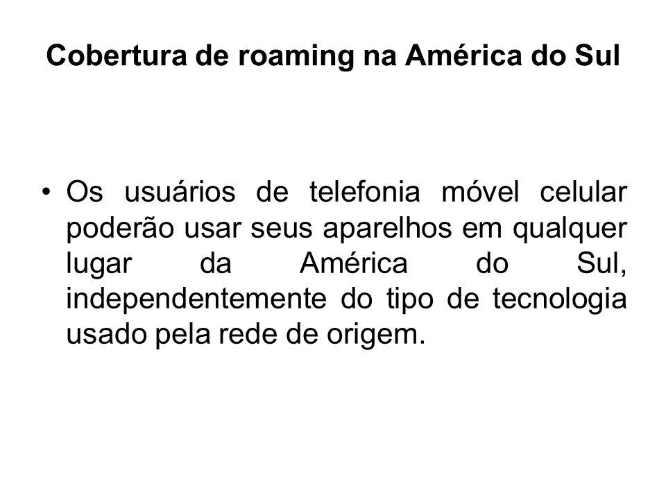 Cobertura de roaming na América do Sul Os usuários de telefonia móvel celular poderão usar seus aparelhos em qualquer lugar da América do Sul, indepen