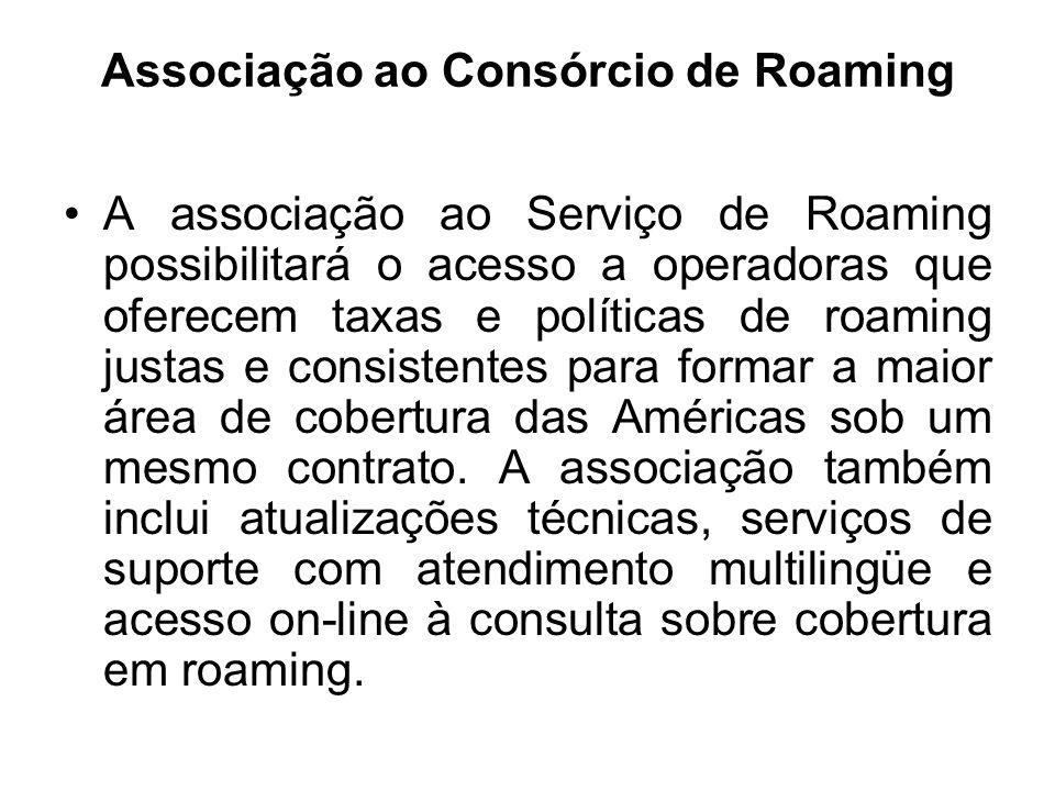 Associação ao Consórcio de Roaming A associação ao Serviço de Roaming possibilitará o acesso a operadoras que oferecem taxas e políticas de roaming ju