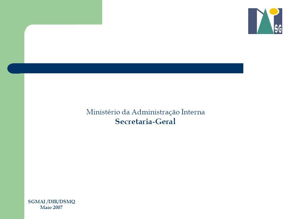 Ministério da Administração Interna Secretaria-Geral SGMAI /DIR/DSMQ Maio 2007