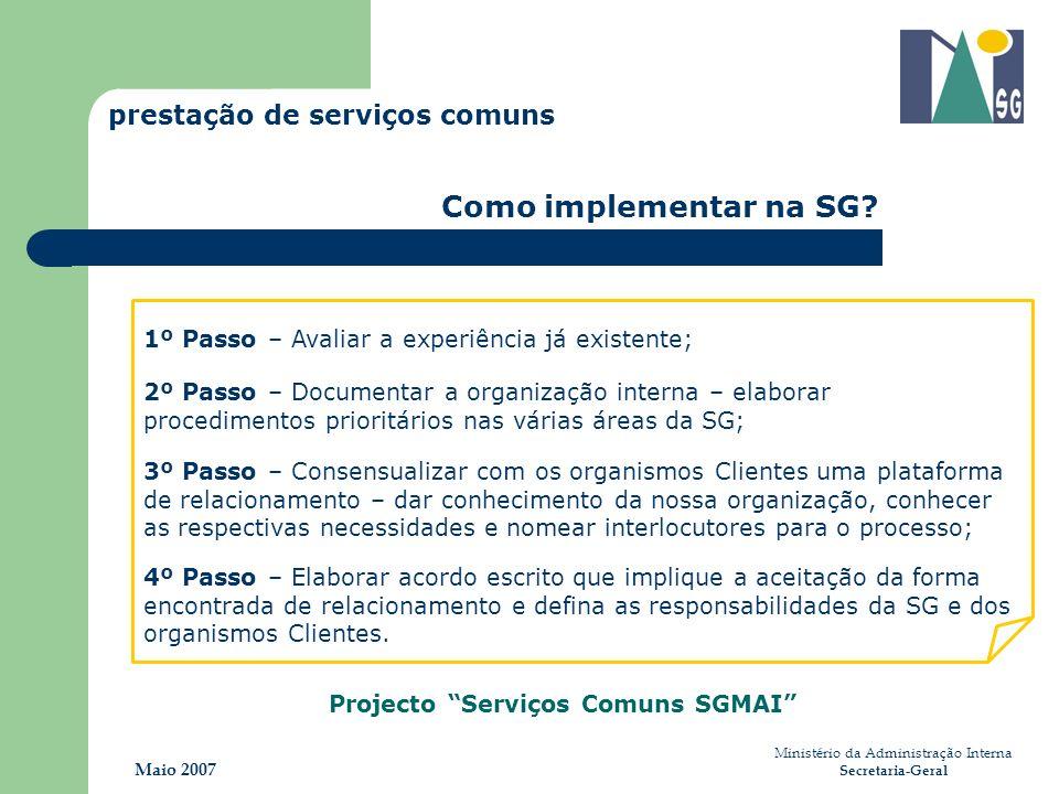 Ministério da Administração Interna Secretaria-Geral Maio 2007 prestação de serviços comuns Como implementar na SG? 1º Passo – Avaliar a experiência j