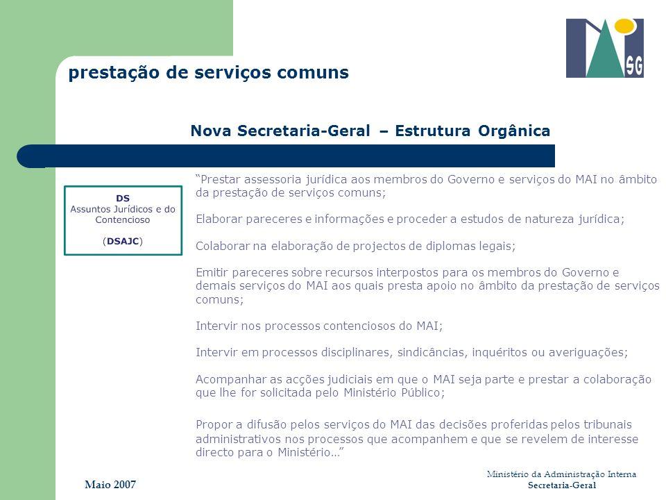 Ministério da Administração Interna Secretaria-Geral Maio 2007 prestação de serviços comuns Nova Secretaria-Geral – Estrutura Orgânica Prestar assesso