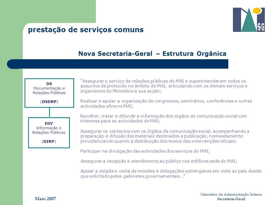 Ministério da Administração Interna Secretaria-Geral Maio 2007 prestação de serviços comuns Nova Secretaria-Geral – Estrutura Orgânica Assegurar o ser