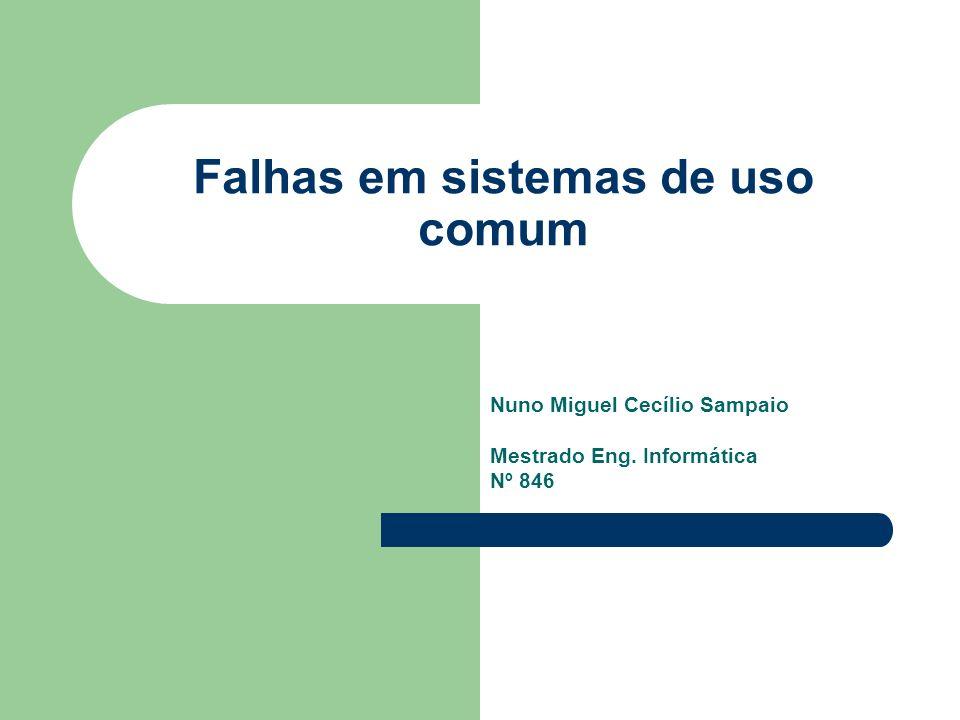 Falhas em sistemas de uso comum Nuno Miguel Cecílio Sampaio Mestrado Eng. Informática Nº 846