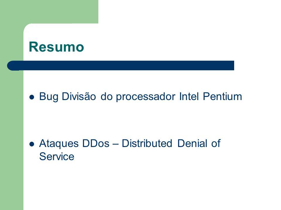 Resumo Bug Divisão do processador Intel Pentium Ataques DDos – Distributed Denial of Service