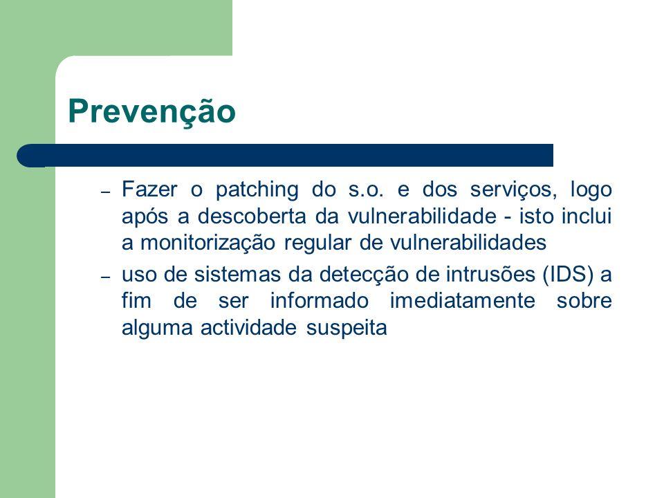 Prevenção – Fazer o patching do s.o. e dos serviços, logo após a descoberta da vulnerabilidade - isto inclui a monitorização regular de vulnerabilidad