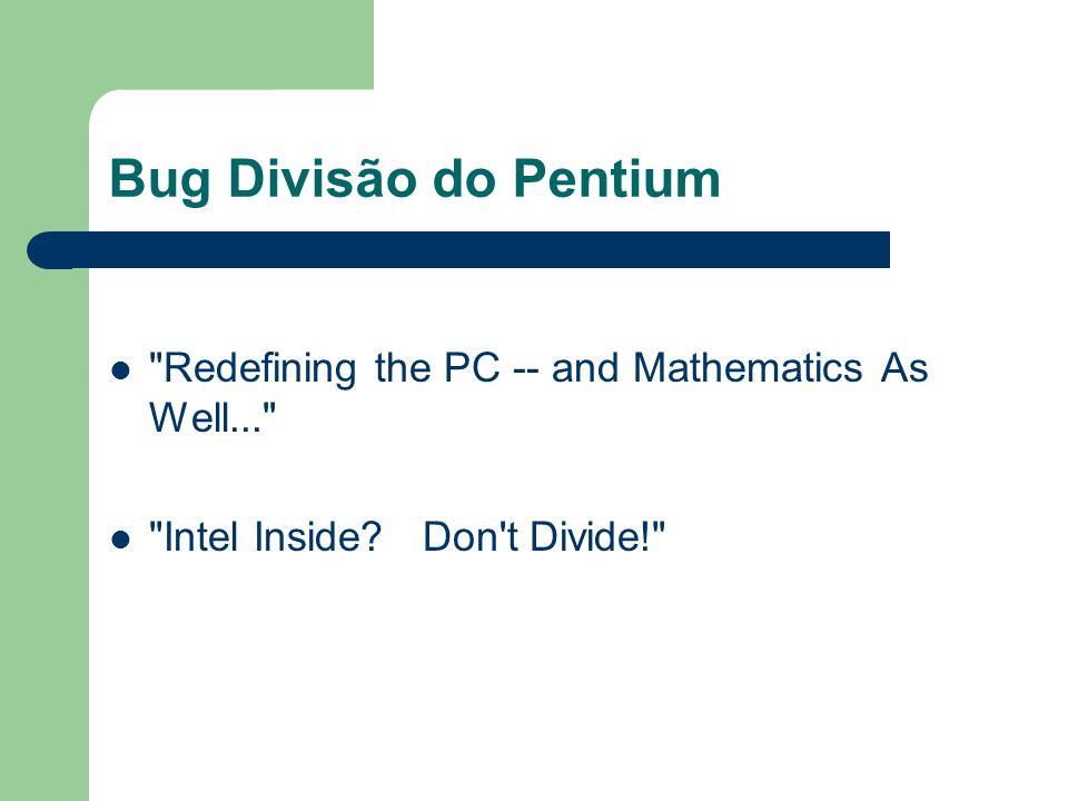 Bug Divisão do Pentium Redefining the PC -- and Mathematics As Well... Intel Inside.