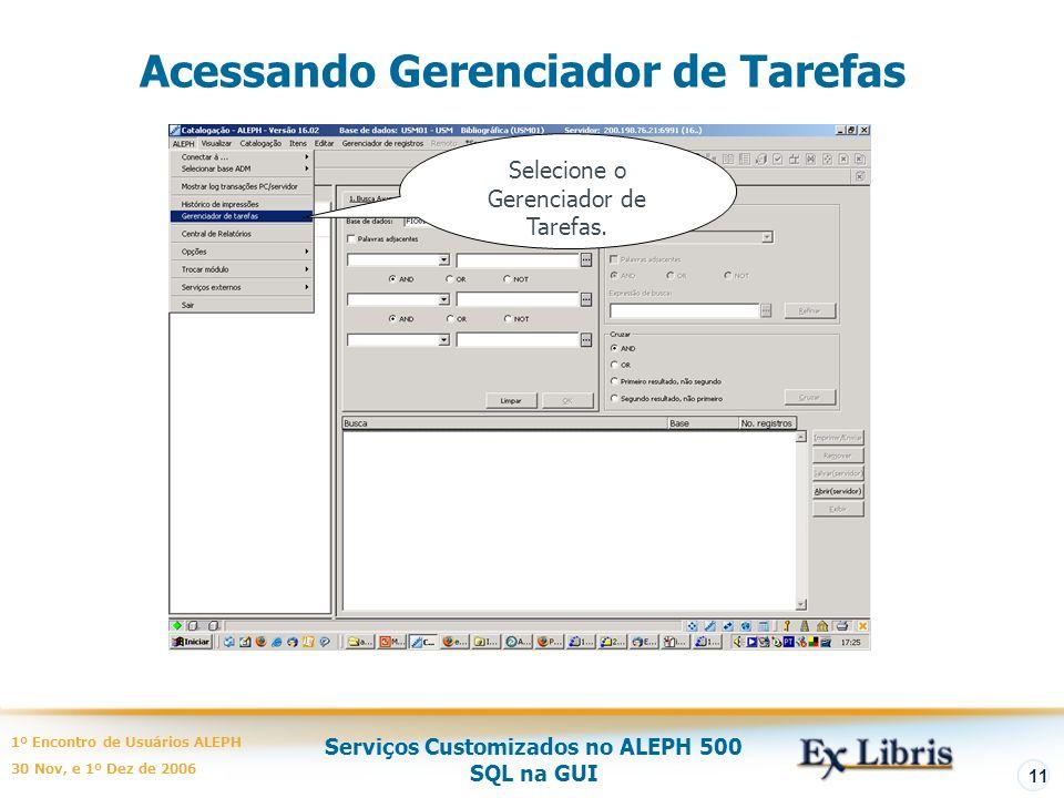 Serviços Customizados no ALEPH 500 SQL na GUI 1º Encontro de Usuários ALEPH 30 Nov, e 1º Dez de 2006 11 Acessando Gerenciador de Tarefas Selecione o Gerenciador de Tarefas.