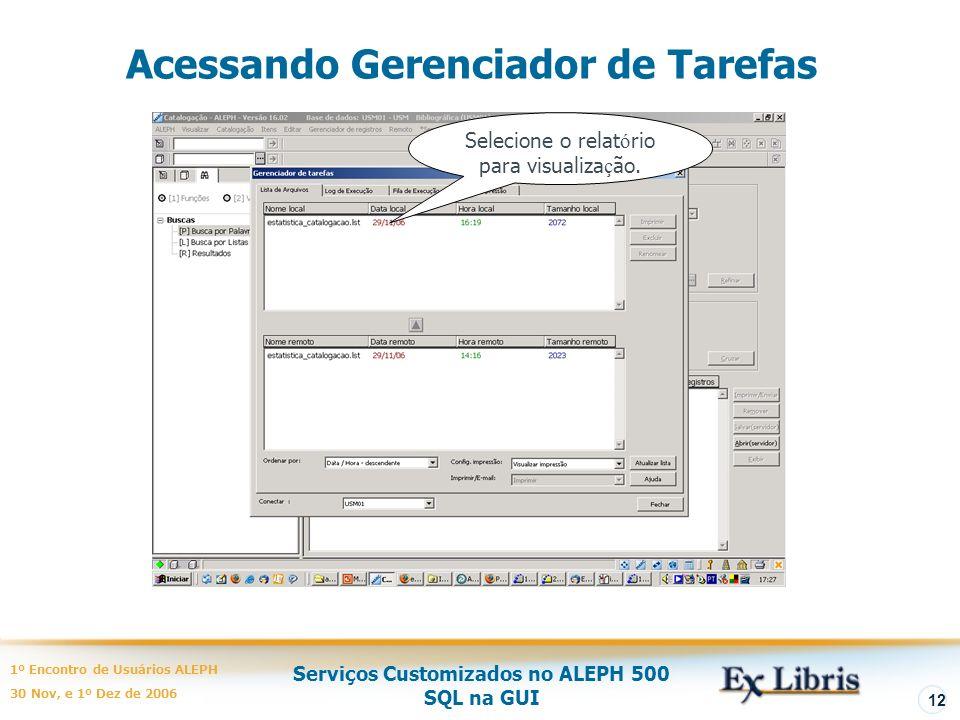 Serviços Customizados no ALEPH 500 SQL na GUI 1º Encontro de Usuários ALEPH 30 Nov, e 1º Dez de 2006 12 Acessando Gerenciador de Tarefas Selecione o relat ó rio para visualiza ç ão.