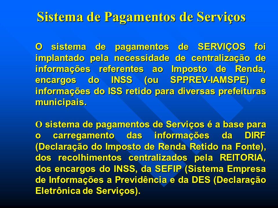 Sistema de Pagamentos de Serviços O sistema de pagamentos de SERVIÇOS foi implantado pela necessidade de centralização de informações referentes ao Imposto de Renda, encargos do INSS (ou SPPREV-IAMSPE) e informações do ISS retido para diversas prefeituras municipais.