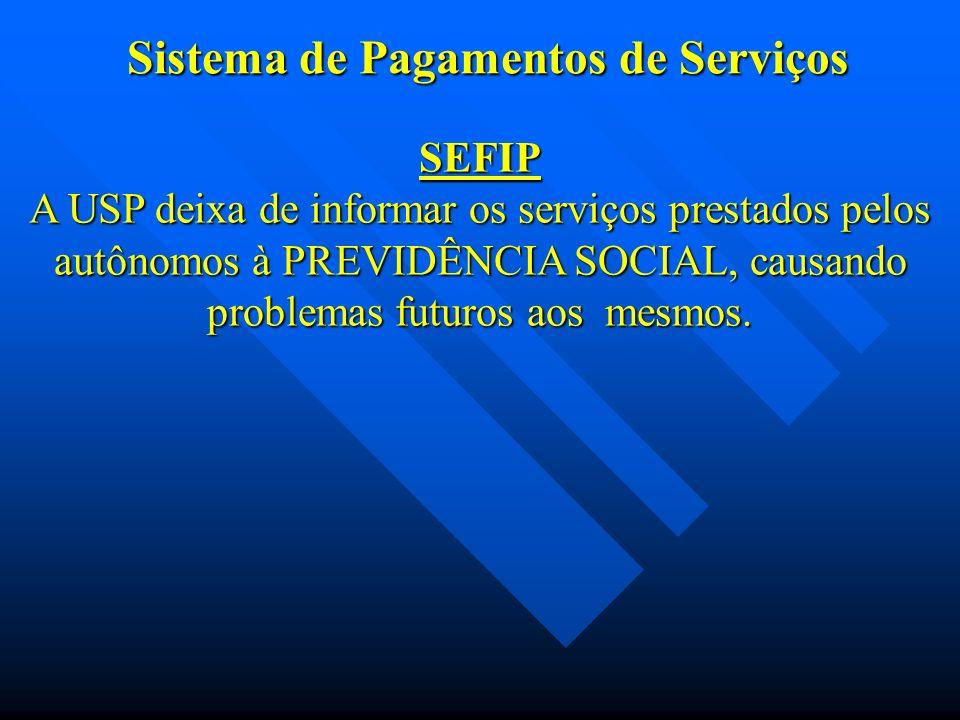 Sistema de Pagamentos de Serviços SEFIP A USP deixa de informar os serviços prestados pelos autônomos à PREVIDÊNCIA SOCIAL, causando problemas futuros aos mesmos.