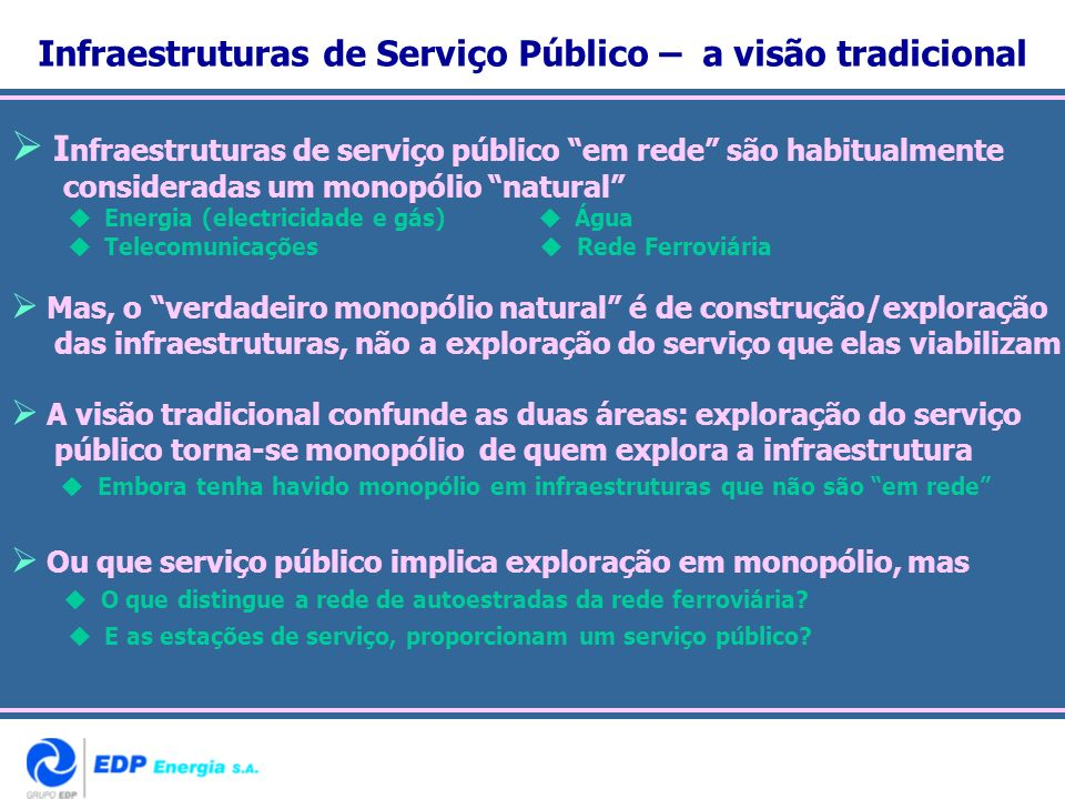 I nfraestruturas de serviço público em rede são habitualmente consideradas um monopólio natural Energia (electricidade e gás) Água Telecomunicações Re