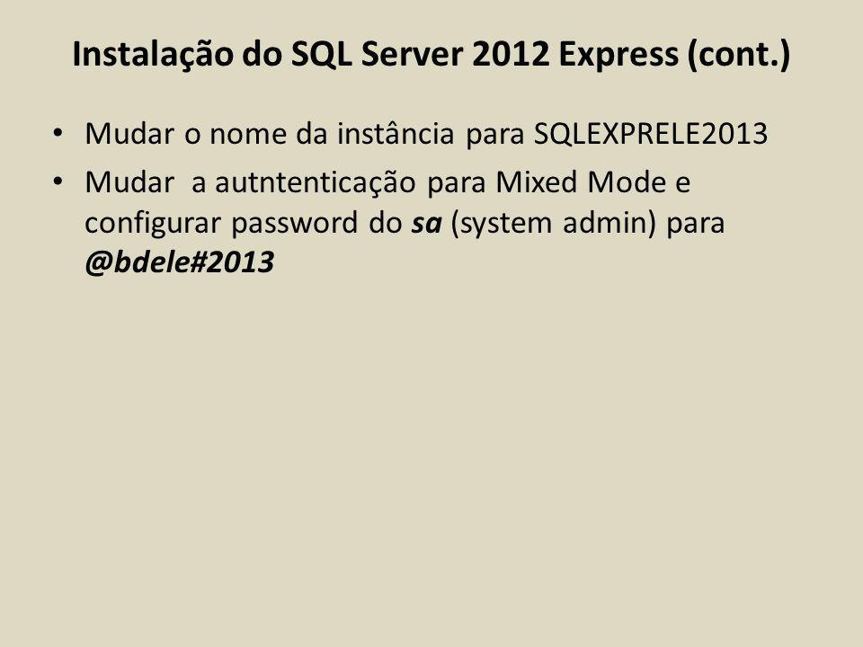 Instalação do SQL Server 2012 Express (cont.) Mudar o nome da instância para SQLEXPRELE2013 Mudar a autntenticação para Mixed Mode e configurar passwo