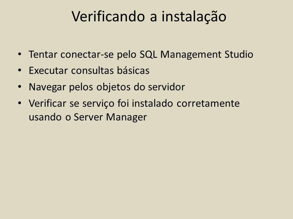 Verificando a instalação Tentar conectar-se pelo SQL Management Studio Executar consultas básicas Navegar pelos objetos do servidor Verificar se servi