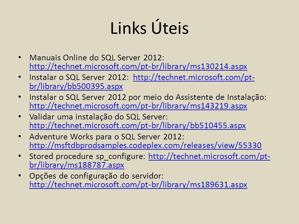 Links Úteis Manuais Online do SQL Server 2012: http://technet.microsoft.com/pt-br/library/ms130214.aspx http://technet.microsoft.com/pt-br/library/ms1