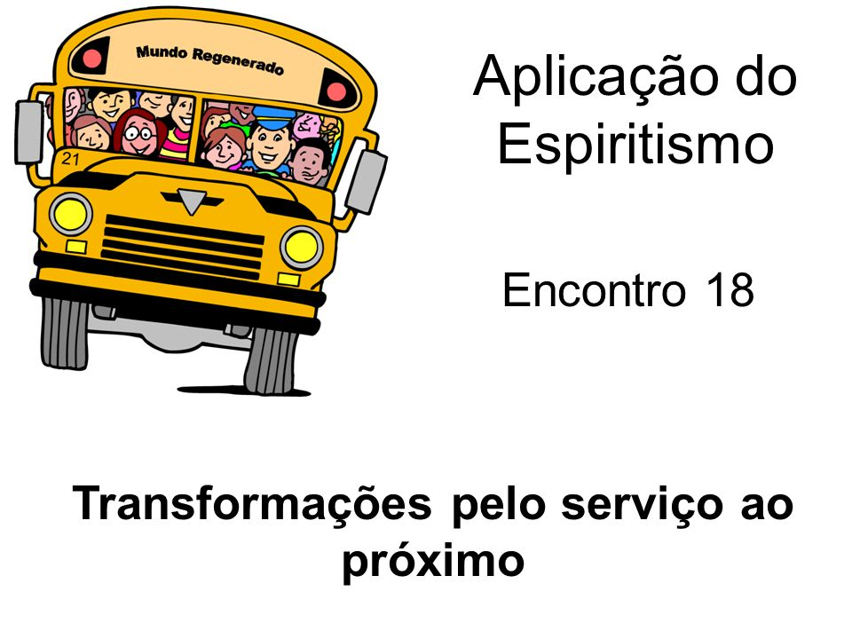 Aplicação do Espiritismo Encontro 18 Transformações pelo serviço ao próximo