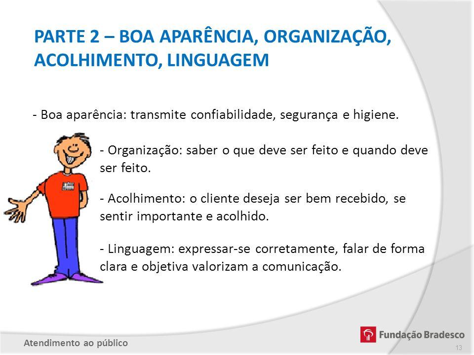 PARTE 2 – BOA APARÊNCIA, ORGANIZAÇÃO, ACOLHIMENTO, LINGUAGEM - Boa aparência: transmite confiabilidade, segurança e higiene. - Organização: saber o qu