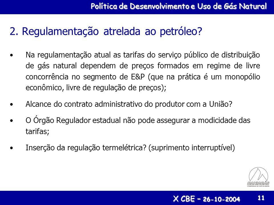 Política de Desenvolvimento e Uso de Gás Natural X CBE – 26-10-2004 11 2. Regulamentação atrelada ao petróleo? Na regulamentação atual as tarifas do s