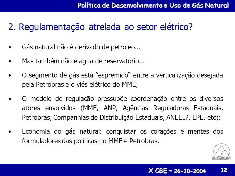 Política de Desenvolvimento e Uso de Gás Natural X CBE – 26-10-2004 12 2. Regulamentação atrelada ao setor elétrico? Gás natural não é derivado de pet