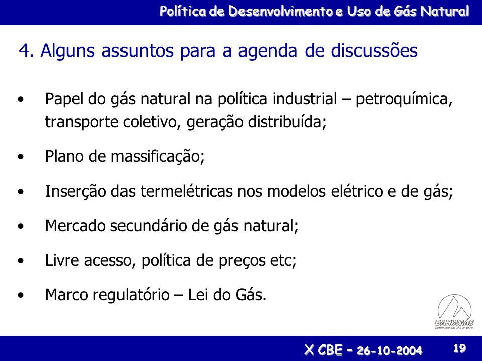 Política de Desenvolvimento e Uso de Gás Natural X CBE – 26-10-2004 19 4. Alguns assuntos para a agenda de discussões Papel do gás natural na política
