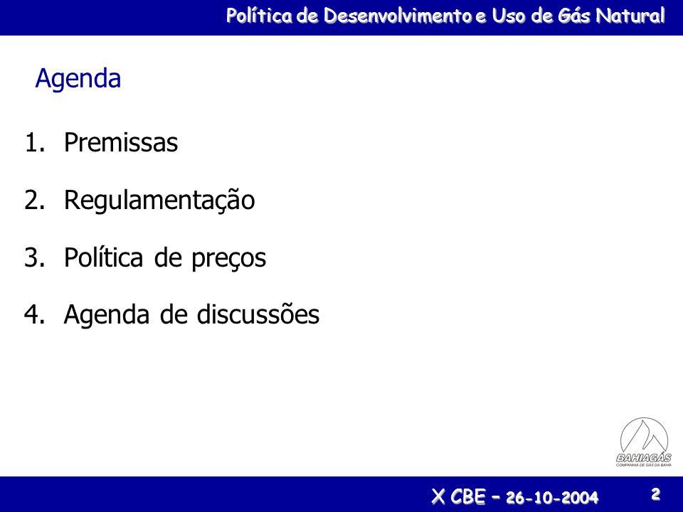Política de Desenvolvimento e Uso de Gás Natural X CBE – 26-10-2004 2 Agenda 1.Premissas 2.Regulamentação 3.Política de preços 4.Agenda de discussões