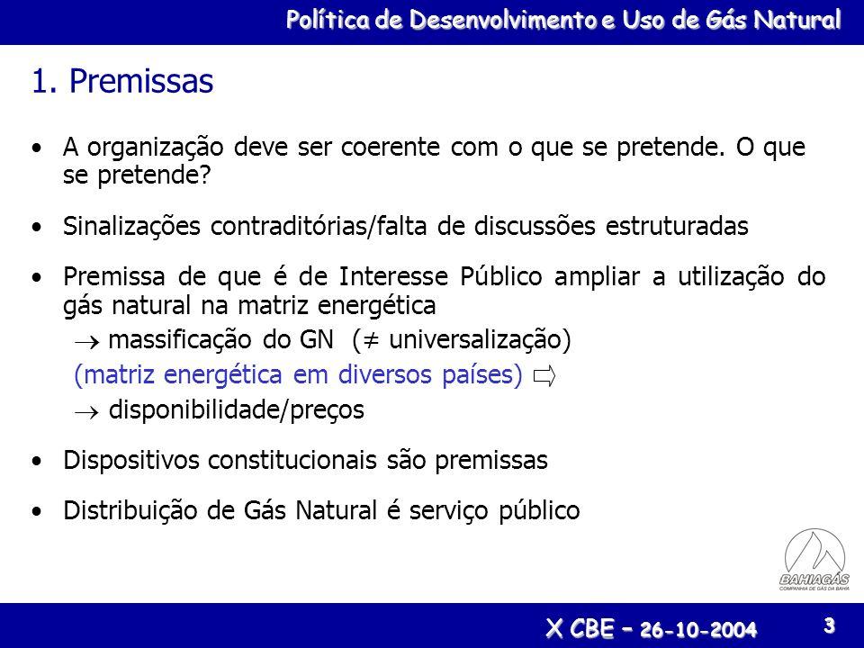 Política de Desenvolvimento e Uso de Gás Natural X CBE – 26-10-2004 3 1. Premissas A organização deve ser coerente com o que se pretende. O que se pre