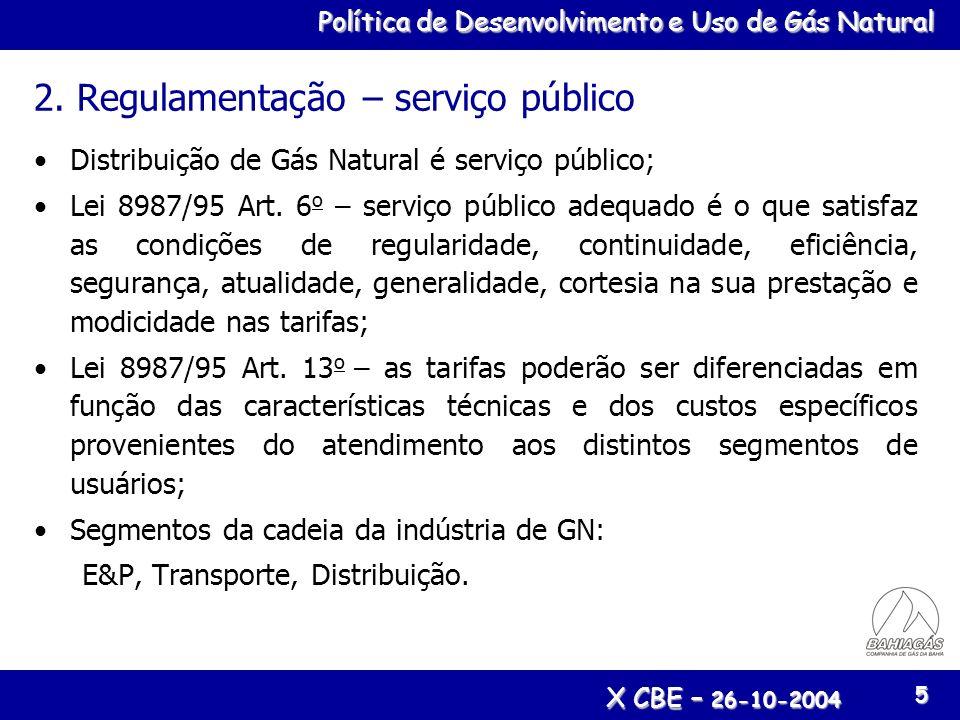 Política de Desenvolvimento e Uso de Gás Natural X CBE – 26-10-2004 5 2. Regulamentação – serviço público Distribuição de Gás Natural é serviço públic