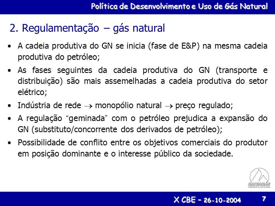 Política de Desenvolvimento e Uso de Gás Natural X CBE – 26-10-2004 7 2. Regulamentação – gás natural A cadeia produtiva do GN se inicia (fase de E&P)