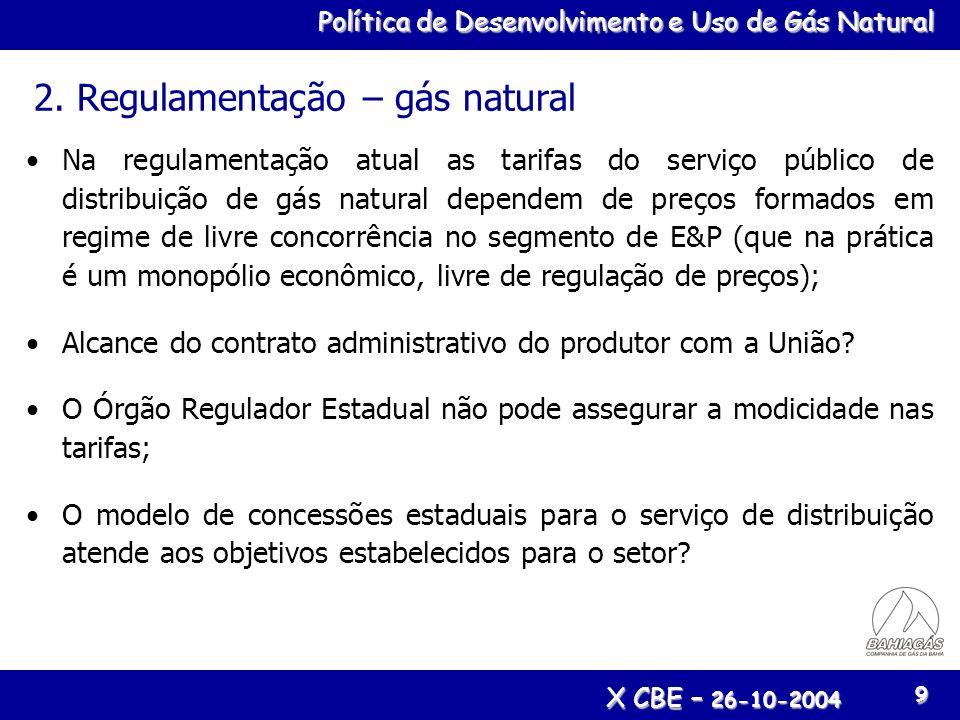 Política de Desenvolvimento e Uso de Gás Natural X CBE – 26-10-2004 9 2. Regulamentação – gás natural Na regulamentação atual as tarifas do serviço pú